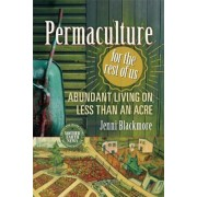 Permaculture for the Rest of Us: Abundant Living on Less Than an Acre, Paperback