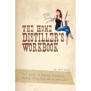 The Home Distiller's Workbook: Your Guide to Making Moonshine, Whisky, Vodka, Rum and So Much More!, Paperback