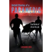 Untold Stories of a Paramedic: True Stories of Life on the Job, Paperback/Luciano Nisi