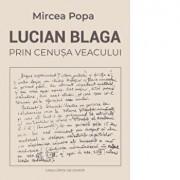 Lucian Blaga prin cenusa veacului/Mircea Popa