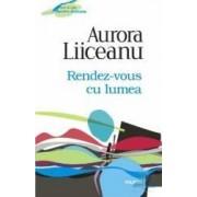 Rendez-vous cu lumea ed.2012 - Aurora Liiceanu