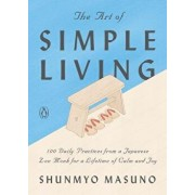 The Art of Simple Living: 100 Daily Practices from a Japanese Zen Monk for a Lifetime of Calm and Joy, Hardcover/Shunmyo Masuno