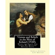 Visions and Beliefs in the West of Ireland (1920). By: Lady Gregory, and By: W. B. Yeats: With two esays and notes By: William Butler Yeats ( 13 June, Paperback/W. B. Yeats