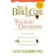 The Bible Cure for Thyroid Disorders: Ancient Truths, Natural Remedies and the Latest Findings for Your Health Today, Paperback