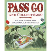 Pass Go and Collect $200 - The Real Story of How Monopoly Was Invented (Stone Tanya Lee)(Cartonat) (9781627791687)