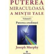 Puterea miraculoasa a mintii tale Vol.3 - Joseph Murphy