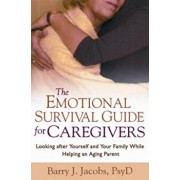 The Emotional Survival Guide for Caregivers: Looking After Yourself and Your Family While Helping an Aging Parent, Paperback/Barry J. Jacobs