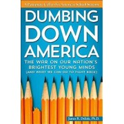 Dumbing Down America: The War on Our Nation's Brightest Young Minds (and What We Can Do to Fight Back), Paperback/James DeLisle