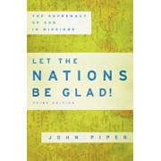 Let the Nations Be Glad!: The Supremacy of God in Missions, Paperback/John Piper