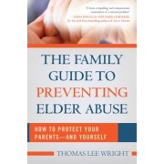The Family Guide to Preventing Elder Abuse: How to Protect Your Parents--And Yourself, Paperback