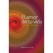El Amor de Tu Vida: Una Guia Practica y Espiritual Para Una Vida Plena (Spanish), Paperback