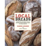 Local Breads: Sourdough and Whole-Grain Recipes from Europe's Best Artisan Bakers