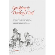 Grasping the Donkey's Tail. Unraveling Mysteries from the Classics of Oriental Medicine, Paperback/Peter Eckman