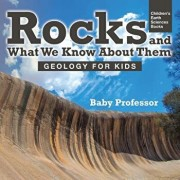 Rocks and What We Know About Them - Geology for Kids Children's Earth Sciences Books, Paperback/Baby Professor