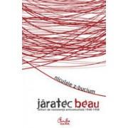 Jaratec beau - (Stihuri de rezistenta anticomunista) - 1948-1958