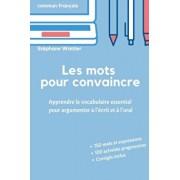 Les mots pour convaincre: Le vocabulaire essentiel pour argumenter l'crit et l'oral, Paperback/Stephane Wattier