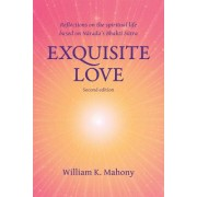 Exquisite Love: Reflections on the Spiritual Life Based on Narada's Bhakti Sutra
