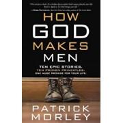 How God Makes Men: Ten Epic Stories. Ten Proven Principles. One Huge Promise for Your Life., Paperback/Patrick Morley