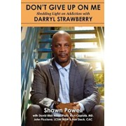 Don't Give Up on Me: Shedding Light on Addiction with Darryl Strawberry, Paperback/Shawn Powell