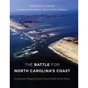 The Battle for North Carolina's Coast: Evolutionary History, Present Crisis, and Vision for the Future, Hardcover/Stanley R. Riggs