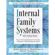 Internal Family Systems Skills Training Manual: Trauma-Informed Treatment for Anxiety, Depression, Ptsd & Substance Abuse, Paperback/Frank G. Anderson