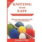 Knitting Made Easy: A complete guide for beginners - Step by step approach with pictures illustration, Paperback/Nympha N. Fidel