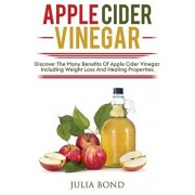 Apple Cider Vinegar: Rapid Weight Loss, Detox, Clean Your House, Apple Cider Vinegar Remedies, Recipes, Heal Your Body, Healing And Cures,, Paperback/Julia Bond