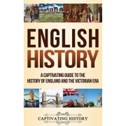 English History: A Captivating Guide to the History of England and the Victorian Era, Hardcover/Captivating History