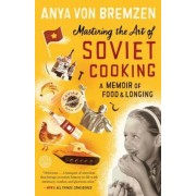Mastering the Art of Soviet Cooking: A Memoir of Food and Longing, Paperback