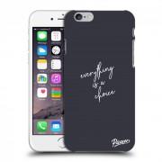 Átlátszó szilikon tok az alábbi mobiltelefonokra Apple iPhone 6/6S - Everything is a choice