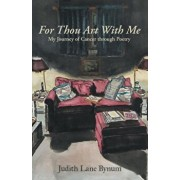 For Thou Art with Me: My Journey of Cancer Through Poetry, Paperback/Judy Bynum