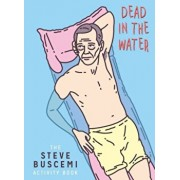 Dead in the Water: The Steve Buscemi Activity Book, Paperback/Belly Kids