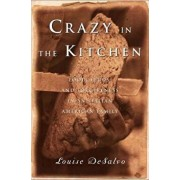 Crazy in the Kitchen: Foods, Feuds, and Forgiveness in an Italian American Family, Paperback/Louise DeSalvo