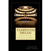 Tempesta's Dream: A Story of Love, Friendship and Opera, Paperback/Vincent B. Chip Lococo