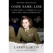 Code Name: Lise: The True Story of the Woman Who Became WWII's Most Highly Decorated Spy, Paperback/Larry Loftis