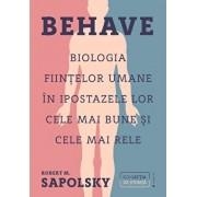 Behave. Biologia fiintelor umane in ipostazele lor cele mai bune si cele mai rele/Robert M. Sapolsky