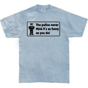 The Police Never Think it´s As Funny, Basic Tee