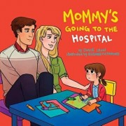 Mommy's Going to the Hospital, Paperback/Josie Leon
