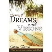 The Way of Dreams and Visions: Your Secret Conversation with God, Paperback/Colette Toach