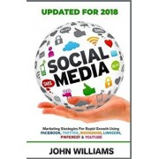 Social Media: Marketing Strategies for Rapid Growth Using: Facebook, Twitter, Instagram, Linkedin, Pinterest and Youtube, Paperback/John Williams