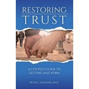Restoring Trust: A Couple's Guide to Getting Past Porn, Paperback/Peter C Kleponis Ph D Satp-C