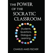 The Power of the Socratic Classroom: Students. Questions. Dialogue. Learning., Paperback/Charles Ames Fischer