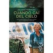 Cuando Caí del Cielo: La Increíble Historia de Supervivencia Que Se Convertirá En Película / When I Fell from the Sky, Paperback/Juliane Koepcke