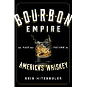 Bourbon Empire: The Past and Future of America's Whiskey, Hardcover