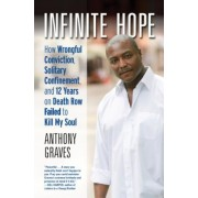 Infinite Hope: How Wrongful Conviction, Solitary Confinement, and 12 Years on Death Row Failed to Kill My Soul, Hardcover