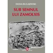 Diana Bugajewski - Sub semnul lui Zamolxis.