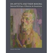 On Artists and Their Making Selected Writings of Maurice de Sausmar...