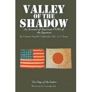 Valley of the Shadow: An Account of American POWs of the Japanese, Paperback/Whitney H. Galbraith