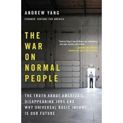 The War on Normal People: The Truth about America's Disappearing Jobs and Why Universal Basic Income Is Our Future, Hardcover/Andrew Yang
