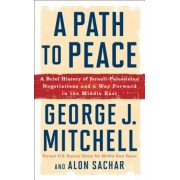A Path to Peace: A Brief History of Israeli-Palestinian Negotiations and a Way Forward in the Middle East, Hardcover
